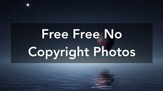 Download Non Copyright Images For Youtube or Blogs