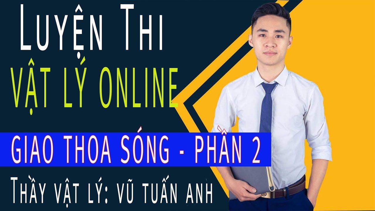 [LIVE 23] GIAO THOA SÓNG - PHẦN 2 - Vật lý Lớp 12 | Luyện thi online Thầy Vũ Tuấn Anh