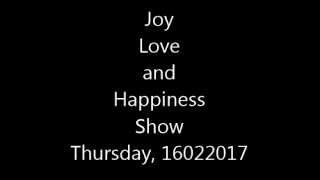 2/16/2017, Did You Miss The Joy, Love, and Happiness Show?