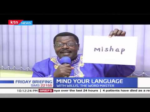 Mind Your Language: 'mishap', Put your pronunciation to the test with word master Willice Ochieng