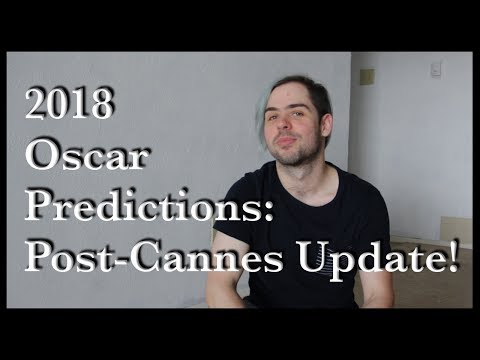 2018 Oscar Predictions: Post-Cannes Update!