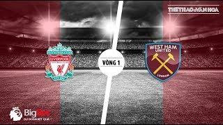 Soi kèo Liverpool vs West Ham - Vòng 1 giải Ngoại hạng Anh