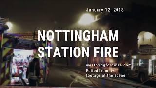 Nottingham Station Fire: January 12, 2018