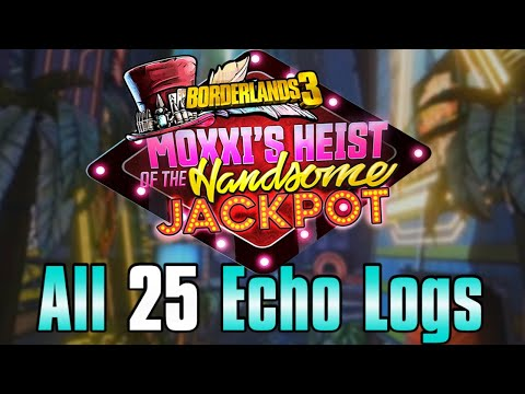 Moxxi's Heist of the Handsome Jackpot - All 25 Echo Log Recordings | Borderlands 3 |