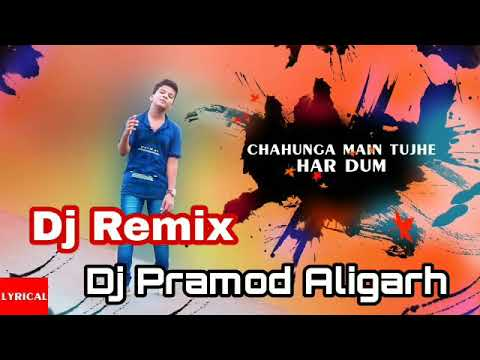 Chahunga Mein Tujhi Herdum Dj Remix