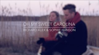 Download Sophie Hanson & Richard Alex - Oh My Sweet Carolina MP3 song and Music Video