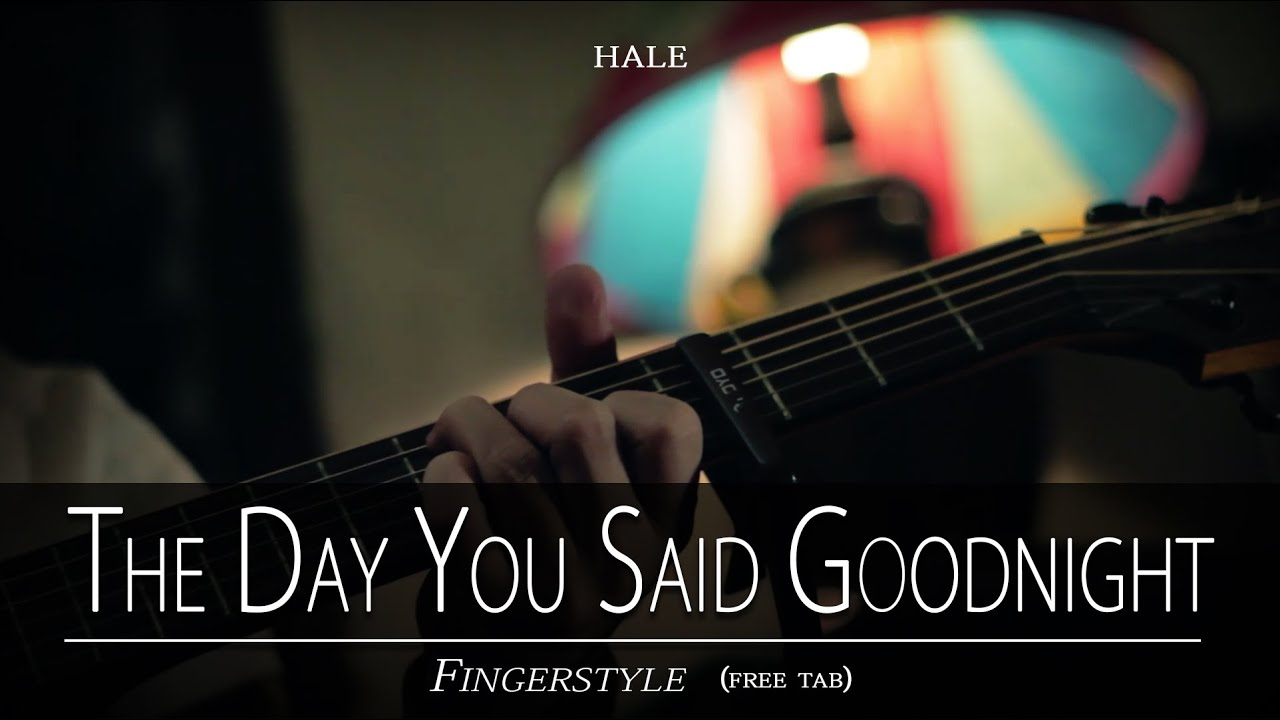 The Day You Said Goodnight Fingerstyle By Hale Free Tab Youtube