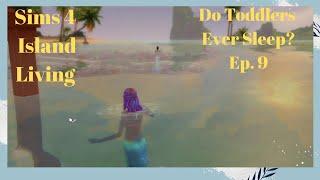 Sims 4 Island Living - Do Toddlers Ever Sleep?