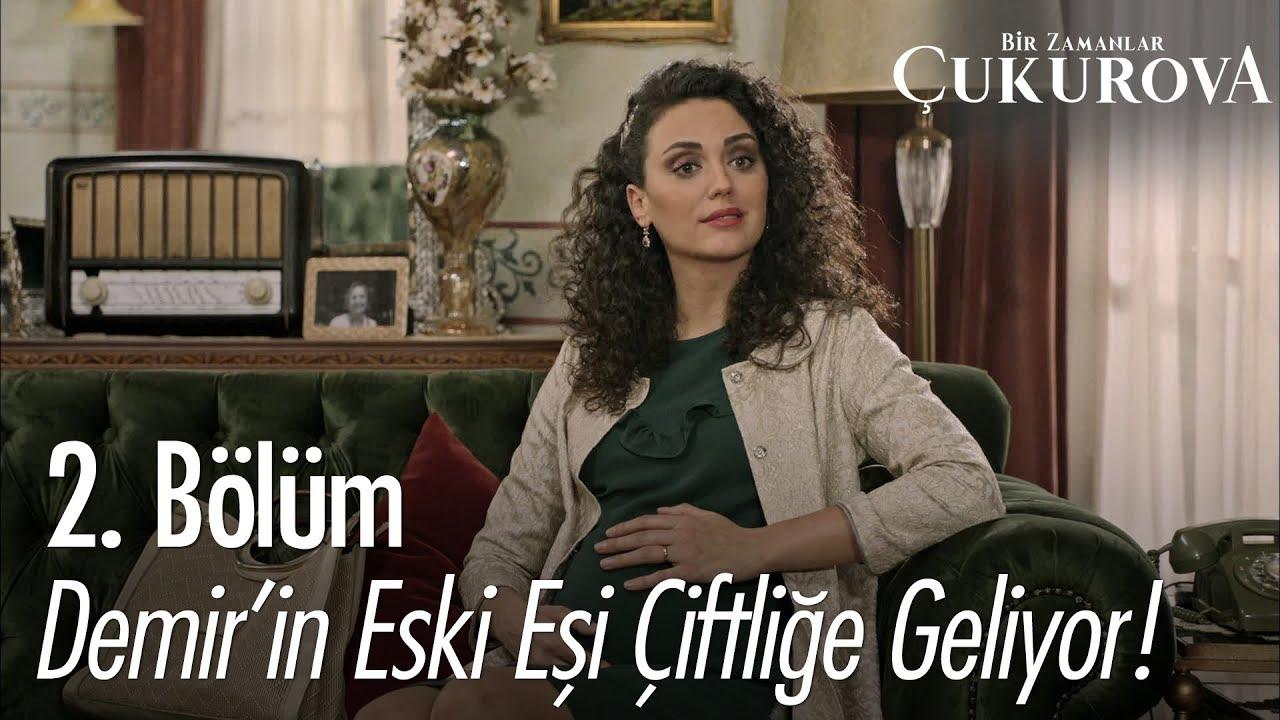 Demir In Eski Esi Ciftlige Geliyor Bir Zamanlar Cukurova 2 Bolum Youtube