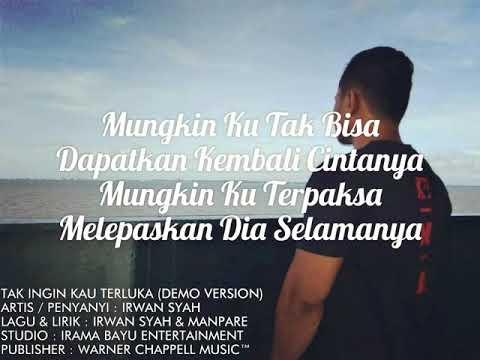 Irwan Syah - Tak Ingin Kau Terluka (Demo Version)