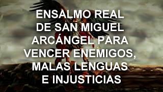 ENSALMO REAL DE SAN MIGUEL ARCÁNGEL PARA VENCER ENEMIGOS, MALAS LENGUAS E INJUSTICIAS