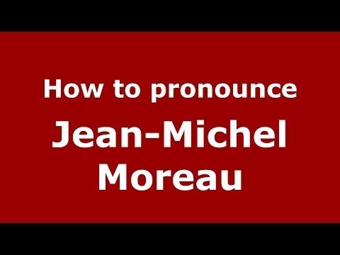 How to pronounce Jean-Michel Moreau (French/France) - PronounceNames