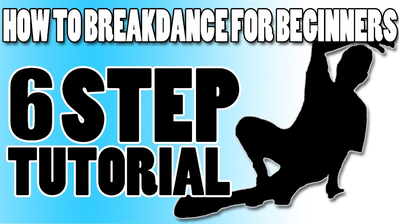 How to breakdance for beginners 6 step six step tutorial youtube baditri Image collections