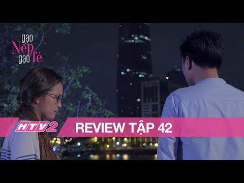 GẠO NẾP GẠO TẺ - Tập 42 - REVIEW  Bị gia đình phản đối, Nhân đành buông lời chia tay với Minh