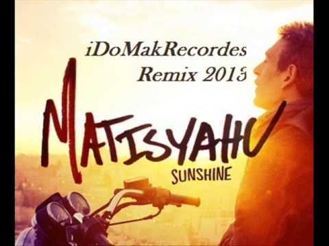 Matisyahu - Sunshine (iDoMak Remix.2013)
