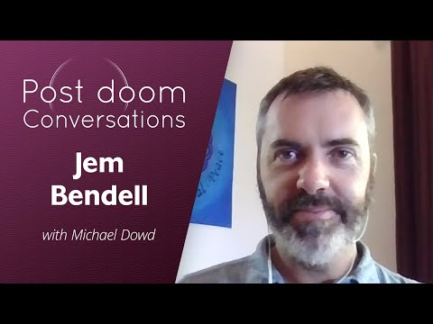 Jem Bendell: Post-doom with Michael Dowd (17 March 2020)
