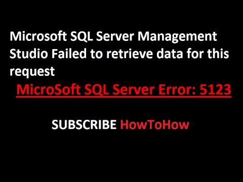Microsoft SQL Server Management Studio Failed to retrieve data for this request (Error 5123)