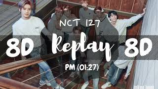 [8D AUDIO] NCT 127 - REPLAY (PM 01:27) [USE HEADPHONES 🎧] | NCT 127 | 8D