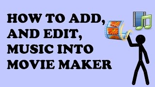 How To Add and Edit Music in Movie Maker