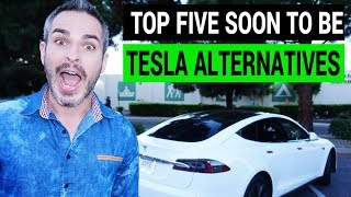 Top 5 Soon To Be Tesla Alternatives