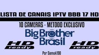 LISTA DE CANAIS IPTV BBB 17 HD - 10 CAMERAS - EXCLUSIVO! (07/02/2017)