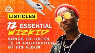10 Wizkid Songs You Should Listen To | #LISTICLES