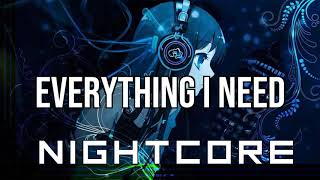 (NIGHTCORE) Everything I Need (From Aquaman: Original Motion Picture Soundtrack) - Skylar Grey