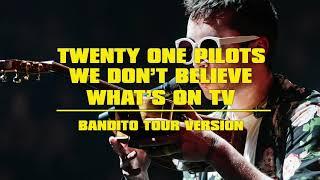 Twenty One Pilots - We Don't Believe What's On TV (Bandito Tour Version)