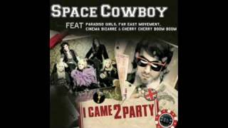 I CAME 2 PARTY - Space Cowboy ft. Paradiso Girls, Far East Movement, Cherry Boom Boom