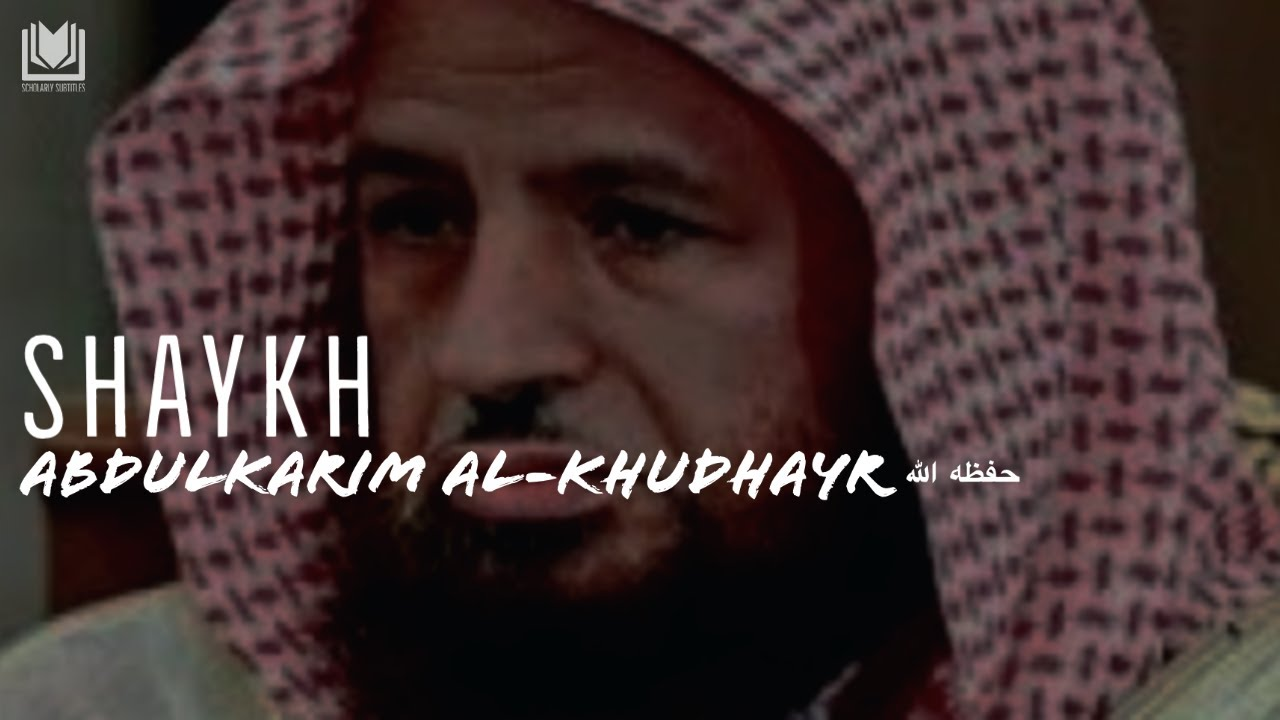Troubling Times | Shaykh Abdulkarim al-Khudhayr حفظه الله