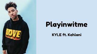 KYLE - Playinwitme (feat. Kehlani) [Lyrics]