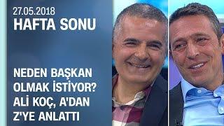 Ali Koç kritik sorulara CNN TÜRK'te cevap verdi (tamamı) - Hafta Sonu 27.05.2018 Pazar