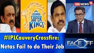 Face Off | #IPLCauveryCrossfire: Netas Fail to do Their Job, Is It Fair to Target IPL over Cauvery?