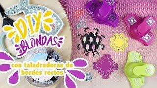- DIY - BLONDAS con taladradoras de bordes rectos