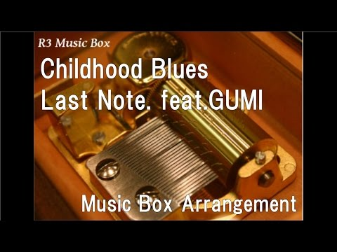 Childhood Blues/Last Note. feat.GUMI [Music Box]