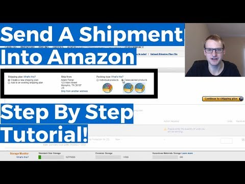 Send A Shipment Into Amazon FBA - Step By Step Tutorial + How To List Products