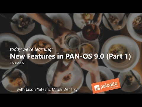 PAN-OS 9.0 New Features (Part 1 - Episode 6) Learning Happy Hour