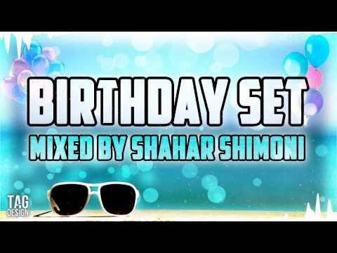 Birthday Set Mixed By - Shahar Shimoni