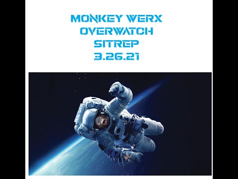 Monkey Werx Overwatch SITREP 3 26 21