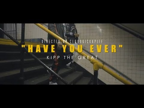 Kipp The Great-Have You Ever (Official Music Video)