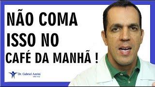 7 ALIMENTOS PROIBIDOS NO CAFÉ DA MANHÃ / Dr. Gabriel Azzini