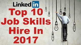 Top 10 Job Skills That Will Get You Hired in 2017-LinkedIn Job Opportunity-Job Interview Skills thumbnail