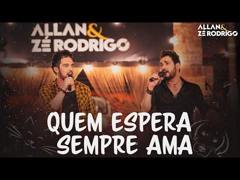 Allan e Zé Rodrigo - Quem espera sempre ama - #quemesperasempreama