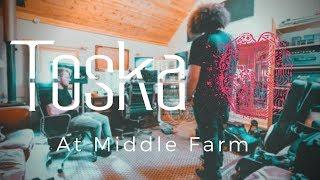Toska | At Middle Farm Studios