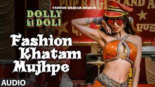 'Fashion Khatam Mujhpe' FULL AUDIO Song   Dolly Ki Doli   T-series