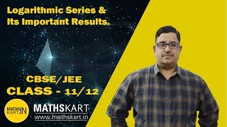 Logarithmic Series and Its Important Results | Binomial Theorem | CBSE/JEE Mains & Advanced