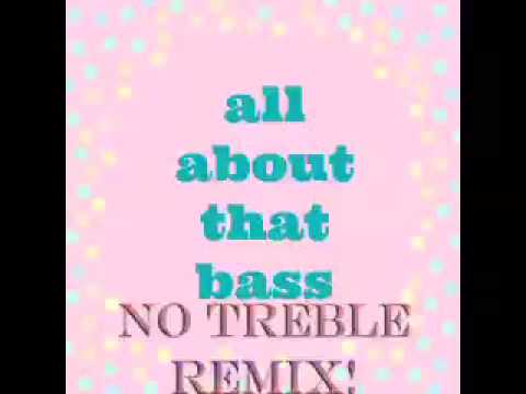 Meghan Trainor - All About That Bass (NO TREBLE REMIX!)