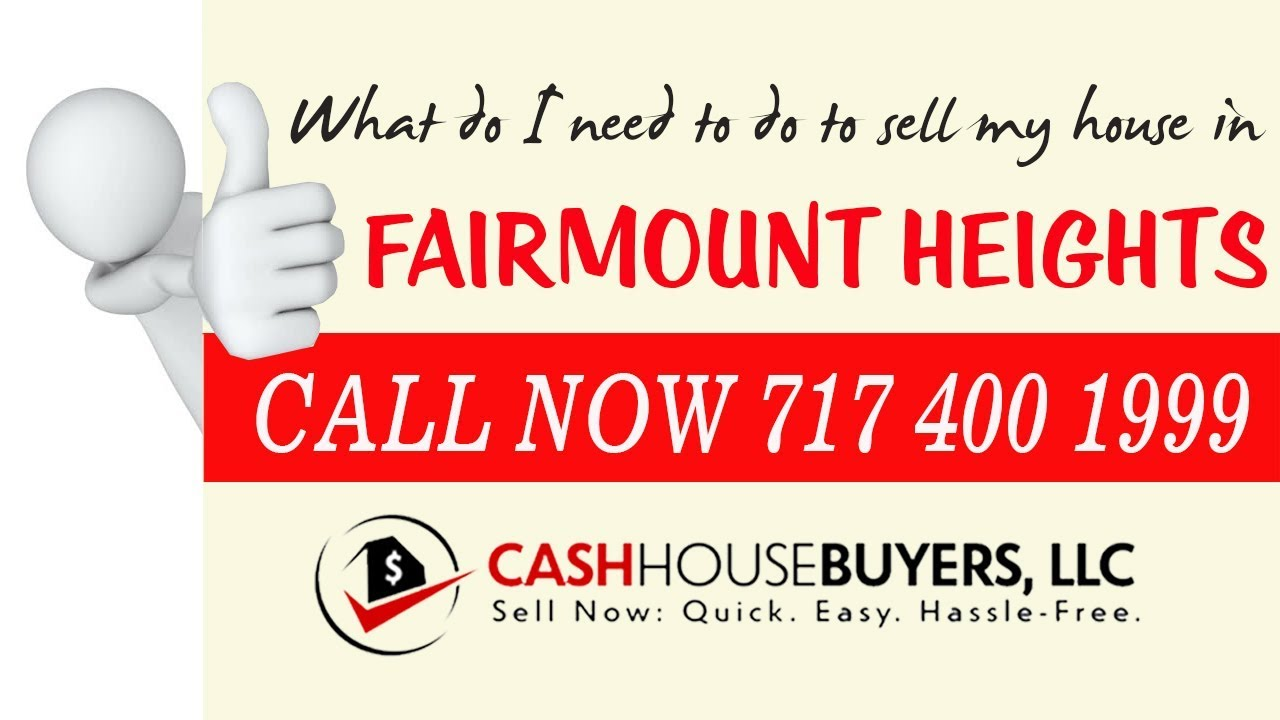 What do I need to do to sell my house fast in Fairmount Heights MD | Call 7174001999 | We Buy House