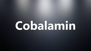 Cobalamin - Medical Meaning and Pronunciation