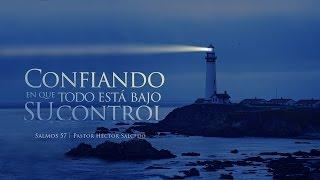 Confiando en que todo está bajo su control — Pastor Héctor Salcedo